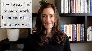 """How to say """"no"""" to more work from your boss (in a nice way)"""