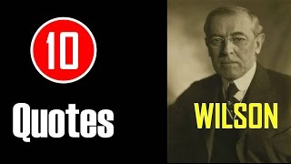 [10 Quotes] Woodrow Wilson - If You Want To Make Enemies...