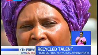 RECYCLED TALENT: Focus on President Uhuru\'s appointments that have elicited public outcry