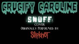 Crucify Caroline - Snuff (Slipknot Cover)