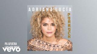 Pa' Fuera Los Dolores (Audio) - Adriana Lucia (Video)