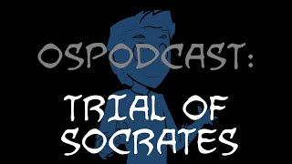 Overly Sarcastic Podcast: Blue Talks Trial Of Socrates!