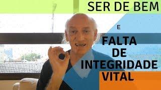 SER DE BEM E A FALTA DE INTEGRIDADE VITAL