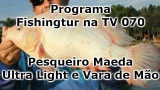 Programa Fishingtur na TV 070 - Pesqueiro Maeda