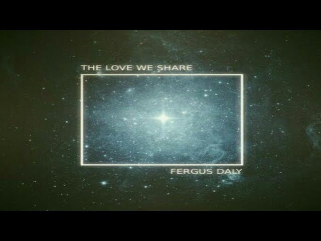 The Love We Share - Fergus Daly