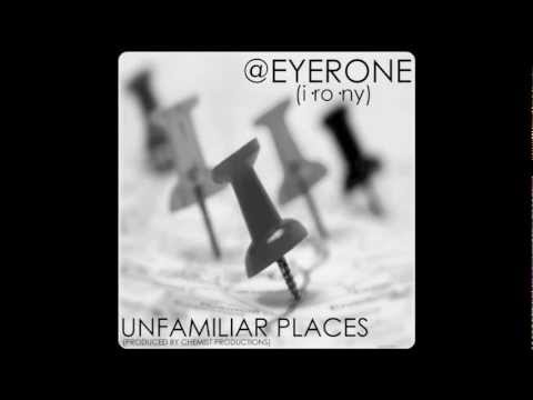 EYERONE- Unfamiliar Places (Prod. By Chemist Productions)