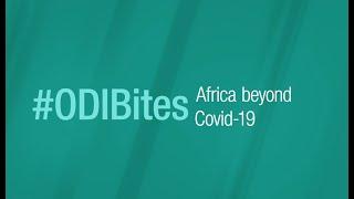 ODI Bites : Africa beyond Covid-19