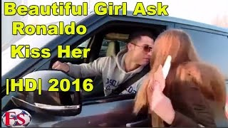 Beautiful Girl Ask ► Cristiano Ronaldo ●To Kiss Her ► 2016 |HD|
