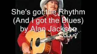 She's got the Rhythm And I got the Blues by Alan Jackson