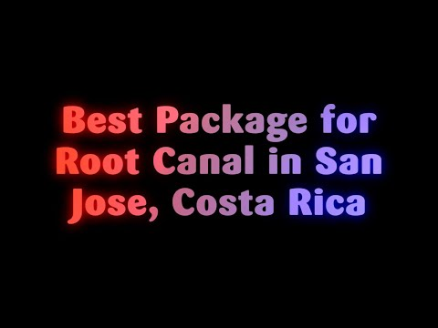 Best Package for Root Canal in San Jose, Costa Rica