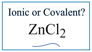 Is ZnCl2 (Zinc chloride) Ionic or Covalent?