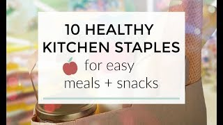10 Healthy Kitchen Staples For Easy Meals + Snacks