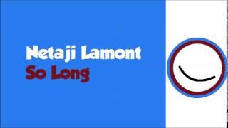 Netaji Lamont- So Long