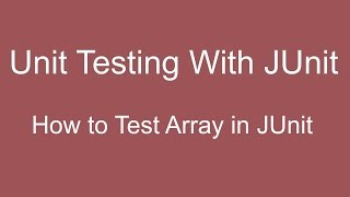 JUnit Tutorial 04 :- How to test arrays in  JUnit