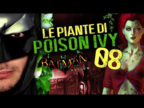 LE PIANTE DI POISON IVY - BATMAN ARKHAM ASYLUM [EP.08] (Storia ITA)