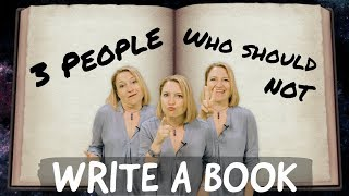 3 People Who Should Not Write a Book