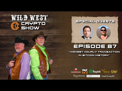 Wild West Crypto Show Episode 87 | Highest Hourly Transaction in Bitcoin History