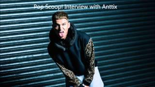 Anttix - Interview with Pop Scoop! (Audio)
