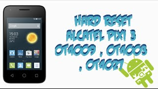 HARD RESET ALCATEL ONETOUCH PIXI 3 4009 - 4003 - 4027