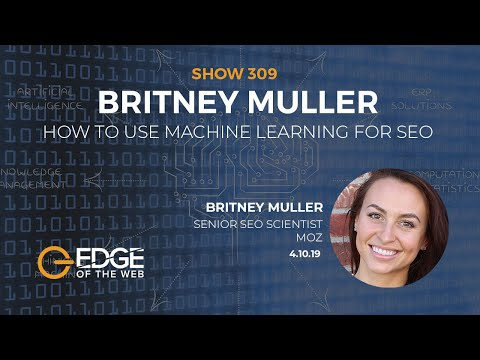 EP 309: How to Use Machine Learning for SEO w/Britney Muller | EDGE of the Web