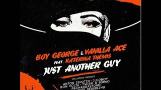 Boy George, Vanilla Ace, Katerina Themis - Just Another Guy (Juloboy Remix)