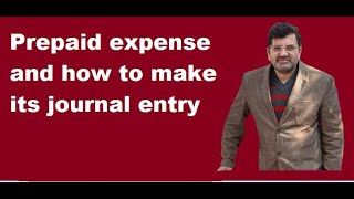 Prepaid expense and how to make its journal entry