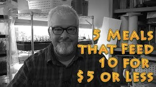 5 Meals that Feed 10 for $5 Big Meals CHEAP for tight budgets