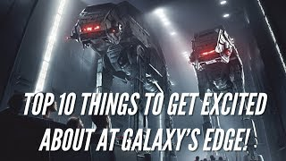 TOP 10 Things to Get Excited About at Star Wars Galaxy's Edge!