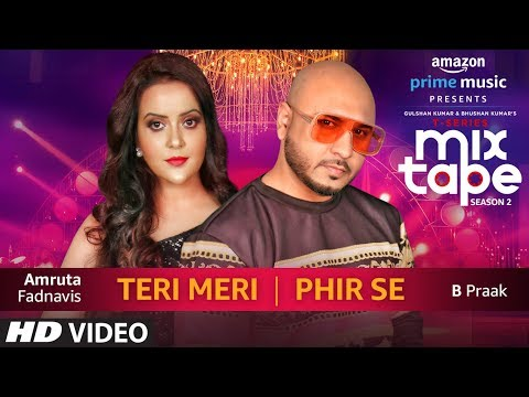Teri Meri /Phir Se  | Amruta Fadnavis & B Praak | T-SERIES MIXTAPE SEASON 2 | Episode 16 | Bhushan K