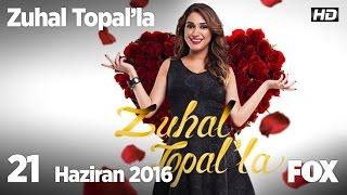 Zuhal Topal'la 21 Haziran 2016