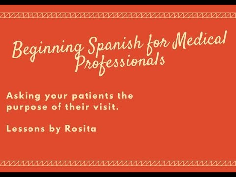 Beginning Spanish for Medical Professionals- Ask your patient the reason for their visit 9/18/17
