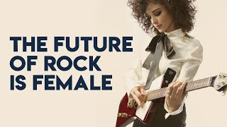 The Future of Rock is Female