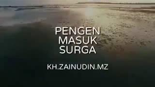 KH ZAINUDIN MZ || PENGEN MASUK SURGA