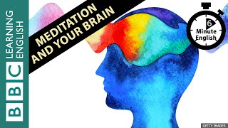 6 Minute English - Meditation And Your Brain