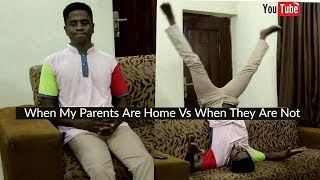 When My Parents Are At Home VS When They Are Not