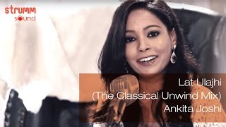 Lat Ulajhi I The Classical Unwind Mix I Ankita Joshi - YouTube