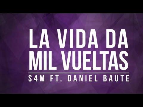 S4M Ft. Daniel Baute - La Vida Da Mil Vueltas