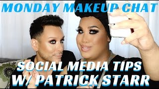 PATRICK STARR Secrets to Becoming a Social Media Star #MONDAYMAKEUPCHAT- mathias4makeup