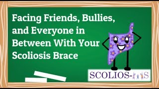 Facing Friends, Bullies, and Everyone in Between with Your Scoliosis Brace