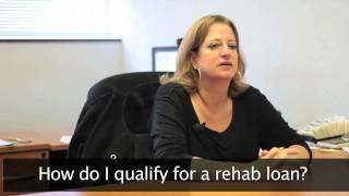 Rehab Loans - How Do I Qualify For a Rehab Loan?