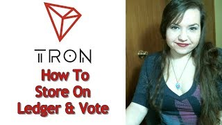 Tron (TRX)- How To Vote With Tron & How To Store Tron On Ledger Nano S