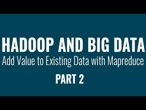 Hadoop \u0026 Big Data: Adding Value To Existing Data With Mapreduce | Part 2