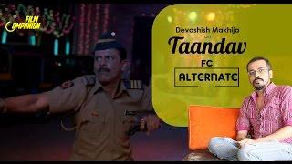 Taandav  FC Alternate  Devashish Makhija  Film Companion