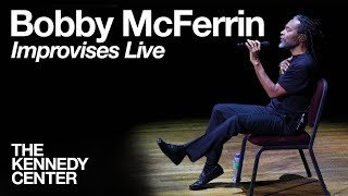 Bobby McFerrin   LIVE Improvisation At The Kennedy Center
