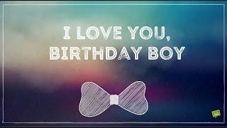 Love you, Birthday Boy! | Smart Wishes for your Boyfriend