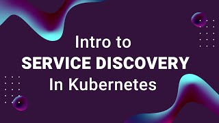 Learn about Kubernetes Service Discovery and DNS