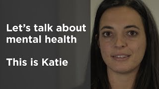 Let's talk about mental health - this is Katie