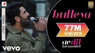 Bulleya   Lyric Video | Ae Dil Hai Mushkil | Ranbir | Aishwarya