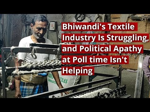 Bhiwandi's Textile Industry Is Struggling, and Political Apathy at Poll time Isn't Helping