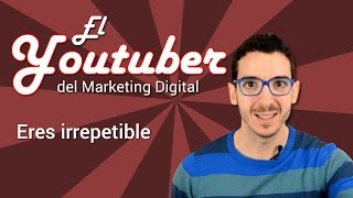 Eres irrepetible | El Youtuber del Marketing Digital
